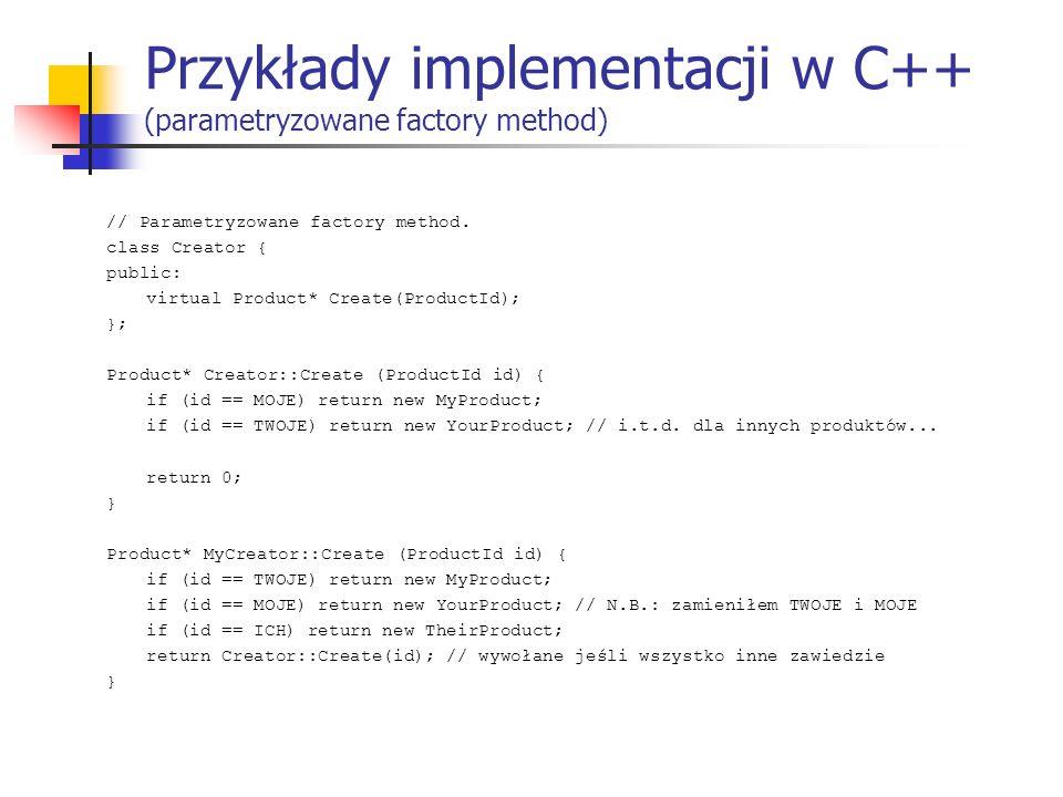 Przykłady implementacji w C++ (parametryzowane factory method) // Parametryzowane factory method. class Creator { public: virtual Product* Create(Prod