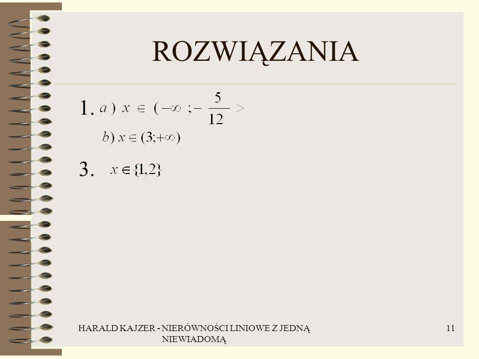HARALD KAJZER - NIERÓWNOŚCI LINIOWE Z JEDNĄ NIEWIADOMĄ 12 WYJAŚNIENIE DO SLAJDU NR 3 relacja między liczbami 1 i 2 jest następująca: jeżeli pomnożymy obie strony nierówności przez np.