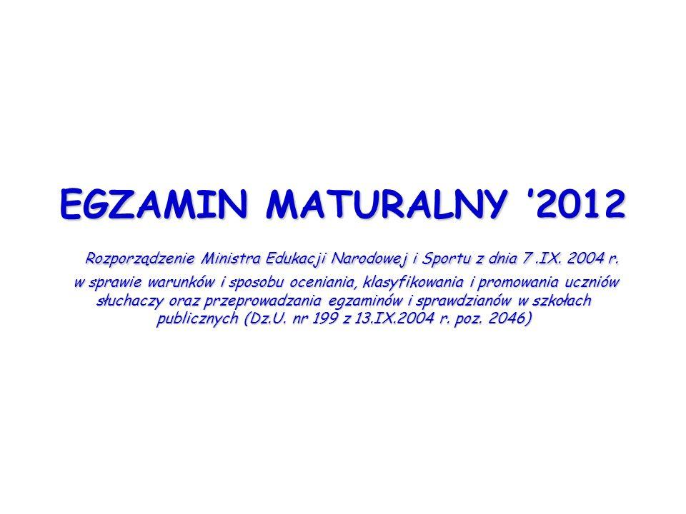 EGZAMIN MATURALNY 2012 Rozporządzenie Ministra Edukacji Narodowej i Sportu z dnia 7.IX. 2004 r. w sprawie warunków i sposobu oceniania, klasyfikowania