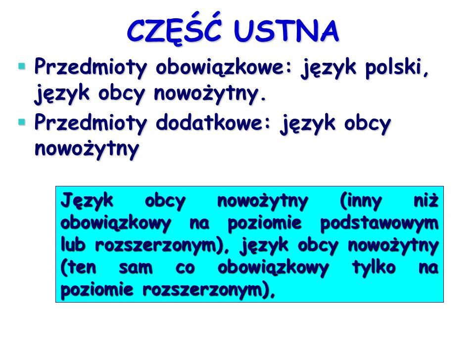 CZĘŚĆ USTNA CZĘŚĆ USTNA Przedmioty obowiązkowe: język polski, język obcy nowożytny. Przedmioty obowiązkowe: język polski, język obcy nowożytny. Przedm