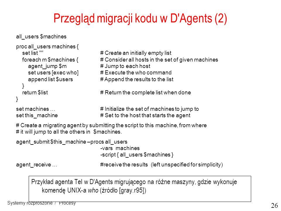 26 Systemy rozproszone / Procesy Przegląd migracji kodu w D'Agents (2) Przykład agenta Tel w D'Agents migrującego na różne maszyny, gdzie wykonuje kom