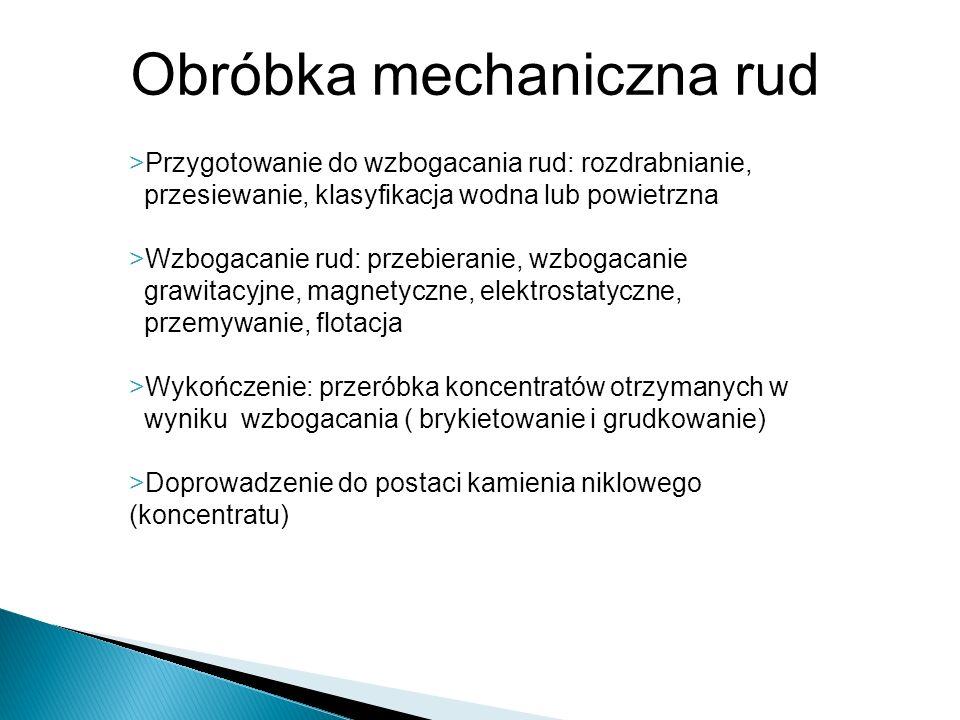 Obróbka mechaniczna rud >Przygotowanie do wzbogacania rud: rozdrabnianie, przesiewanie, klasyfikacja wodna lub powietrzna >Wzbogacanie rud: przebieran