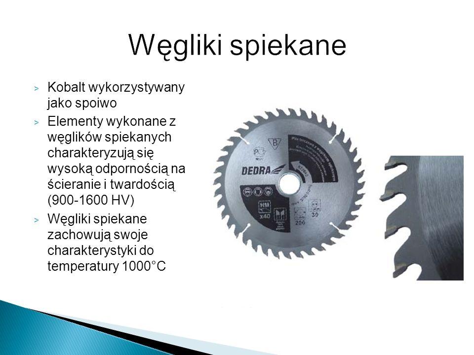 > Kobalt wykorzystywany jako spoiwo > Elementy wykonane z węglików spiekanych charakteryzują się wysoką odpornością na ścieranie i twardością (900-160