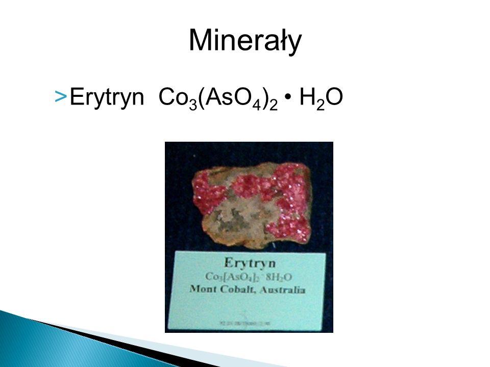 >Erytryn Co 3 (AsO 4 ) 2 H 2 O Minerały