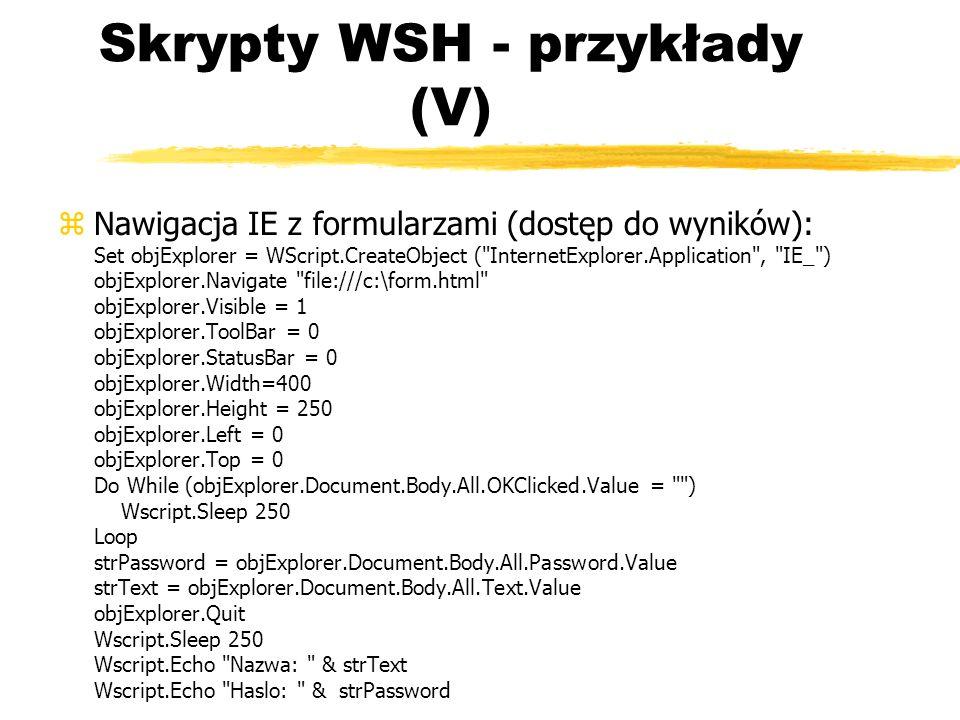 Skrypty WSH - przykłady (V) zNawigacja IE z formularzami (dostęp do wyników): Set objExplorer = WScript.CreateObject (