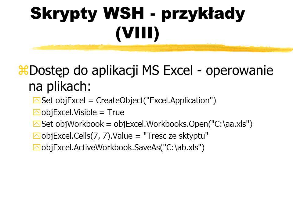 Skrypty WSH - przykłady (VIII) zDostęp do aplikacji MS Excel - operowanie na plikach: ySet objExcel = CreateObject(