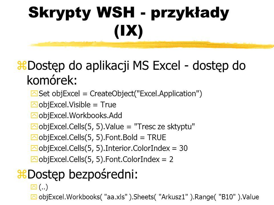 Skrypty WSH - przykłady (IX) zDostęp do aplikacji MS Excel - dostęp do komórek: ySet objExcel = CreateObject(
