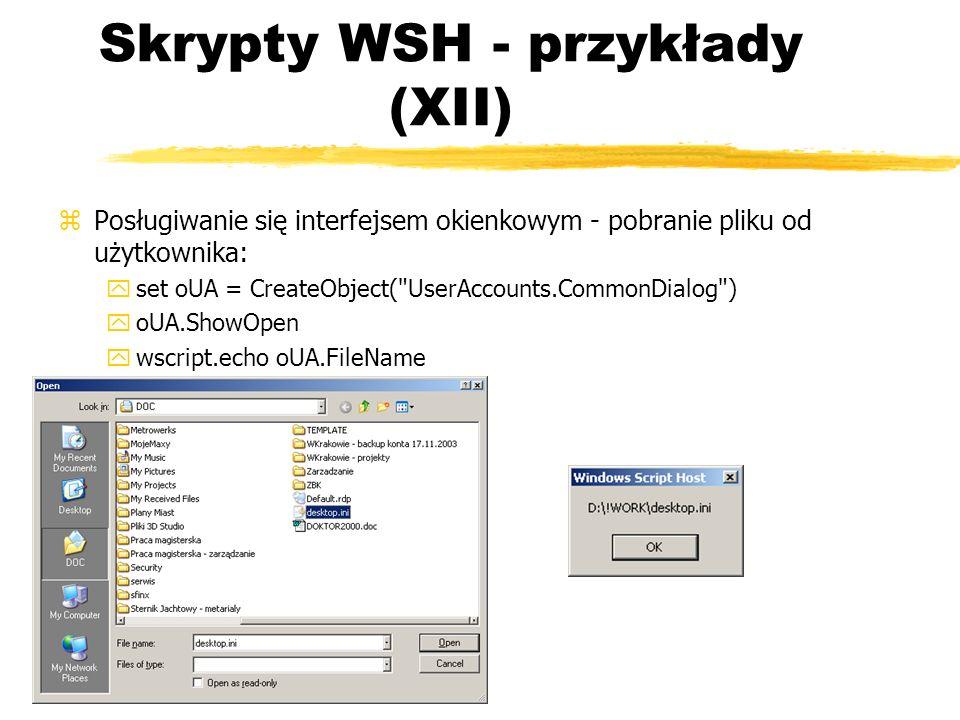 Skrypty WSH - przykłady (XII) zPosługiwanie się interfejsem okienkowym - pobranie pliku od użytkownika: yset oUA = CreateObject(