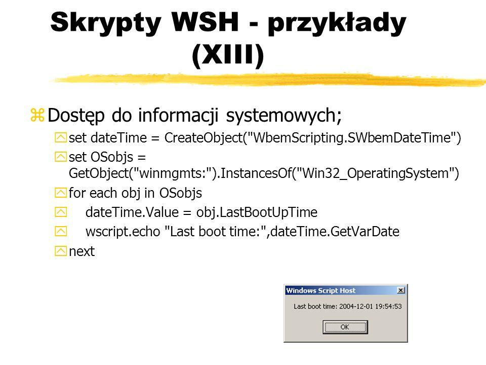 Skrypty WSH - przykłady (XIII) zDostęp do informacji systemowych; yset dateTime = CreateObject(