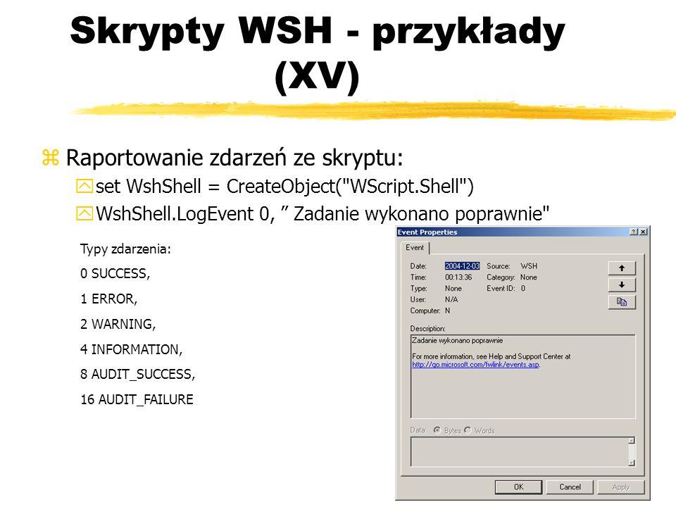 Skrypty WSH - przykłady (XV) zRaportowanie zdarzeń ze skryptu: yset WshShell = CreateObject(