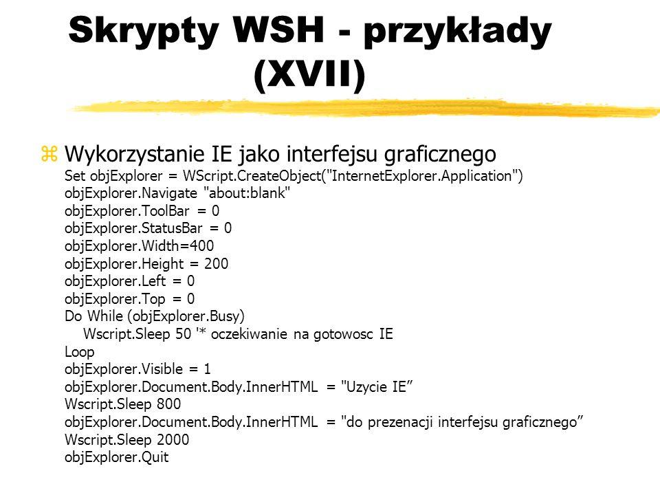 Skrypty WSH - przykłady (XVII) zWykorzystanie IE jako interfejsu graficznego Set objExplorer = WScript.CreateObject(