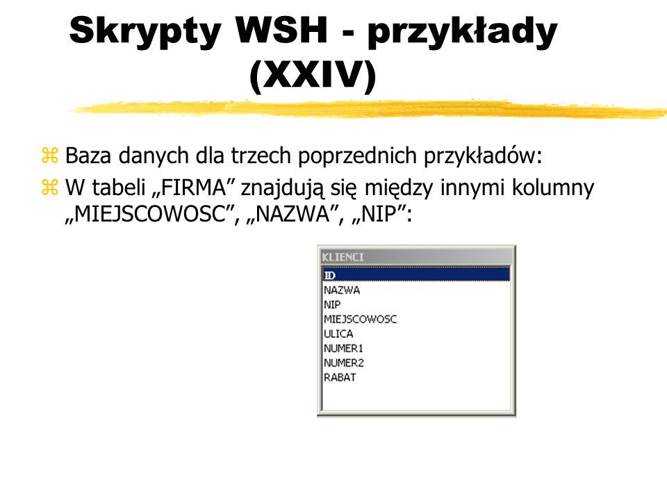 Skrypty WSH - przykłady (XXIV) zBaza danych dla trzech poprzednich przykładów: zW tabeli FIRMA znajdują się między innymi kolumny MIEJSCOWOSC, NAZWA,