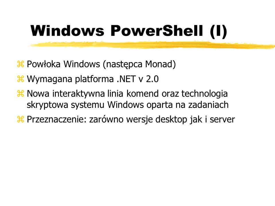 Windows PowerShell (I) zPowłoka Windows (następca Monad) zWymagana platforma.NET v 2.0 zNowa interaktywna linia komend oraz technologia skryptowa syst