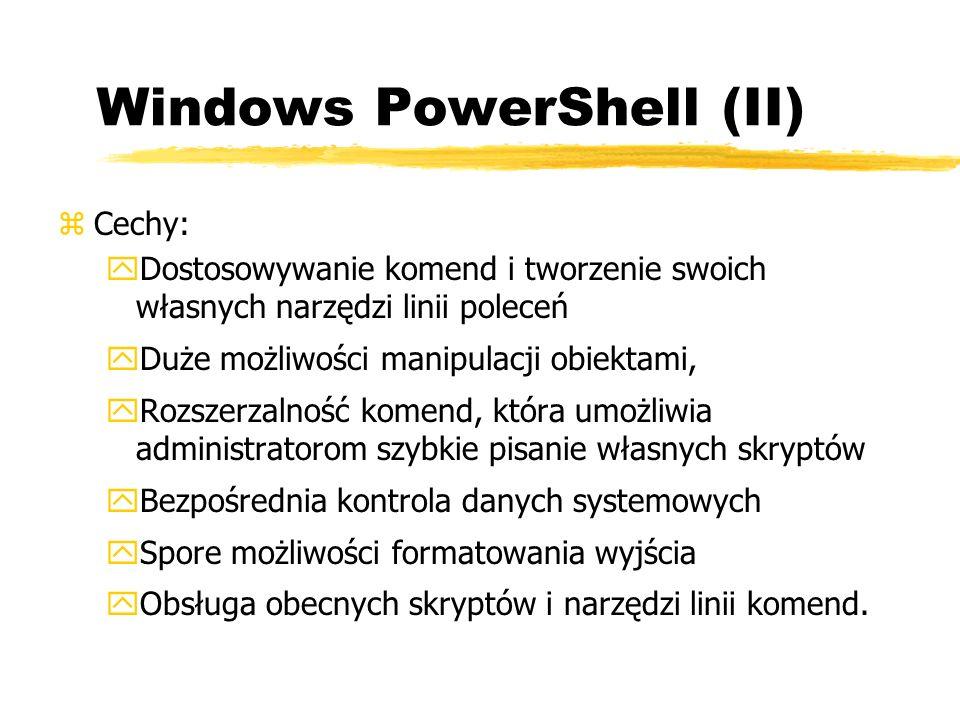 Windows PowerShell (II) zCechy: yDostosowywanie komend i tworzenie swoich własnych narzędzi linii poleceń yDuże możliwości manipulacji obiektami, yRoz