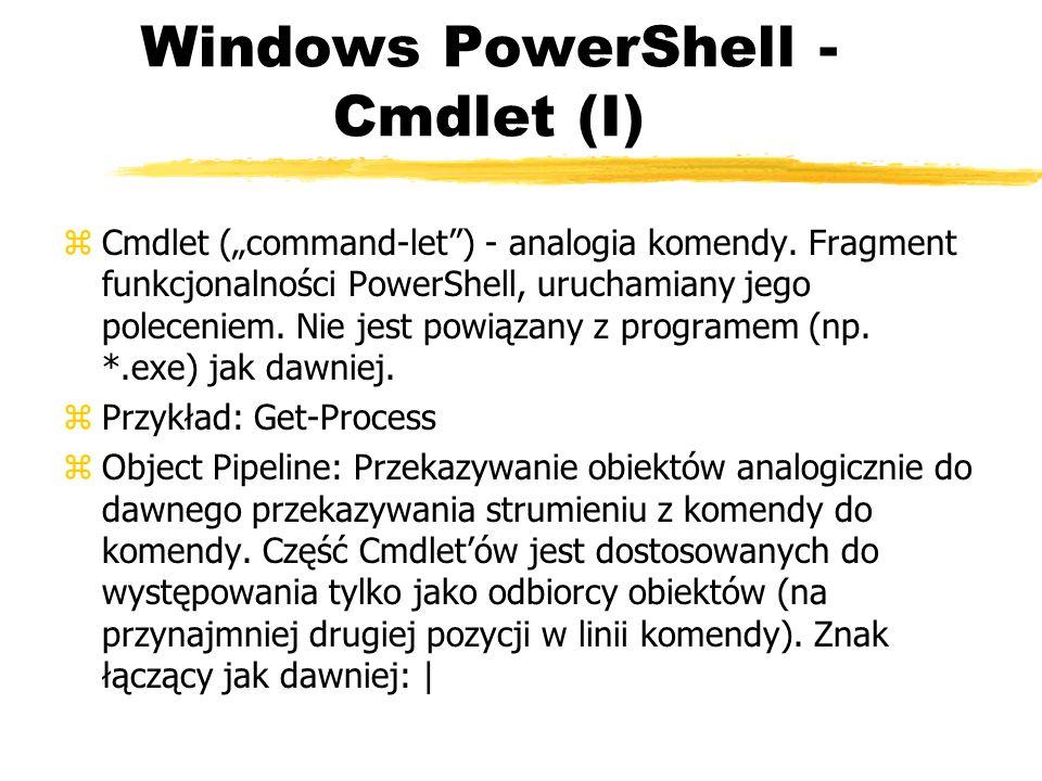 Windows PowerShell - Cmdlet (I) zCmdlet (command-let) - analogia komendy. Fragment funkcjonalności PowerShell, uruchamiany jego poleceniem. Nie jest p