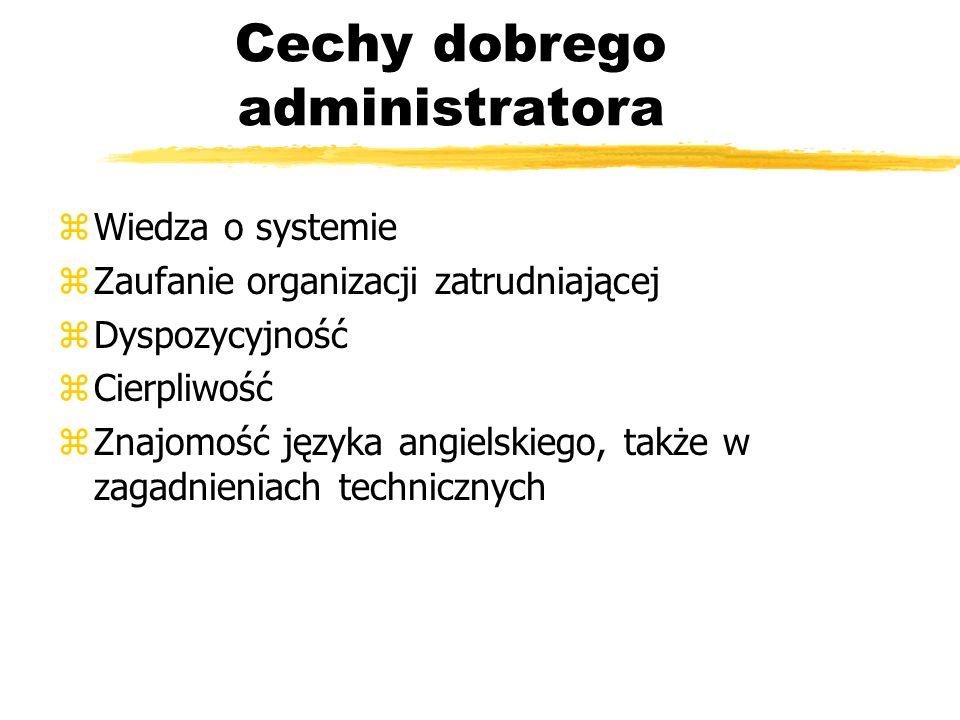 Cechy dobrego administratora zWiedza o systemie zZaufanie organizacji zatrudniającej zDyspozycyjność zCierpliwość zZnajomość języka angielskiego, takż