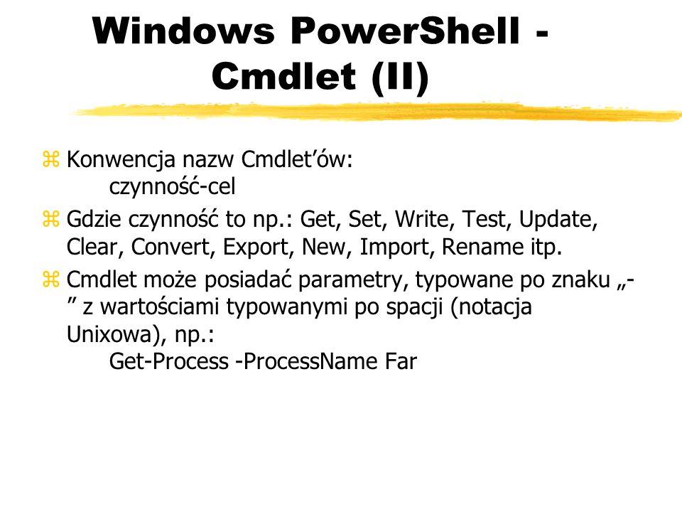 Windows PowerShell - Cmdlet (II) zKonwencja nazw Cmdletów: czynność-cel zGdzie czynność to np.: Get, Set, Write, Test, Update, Clear, Convert, Export,