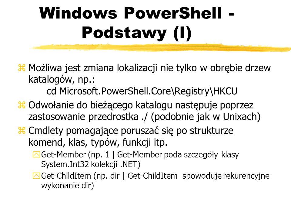 Windows PowerShell - Podstawy (I) zMożliwa jest zmiana lokalizacji nie tylko w obrębie drzew katalogów, np.: cd Microsoft.PowerShell.Core\Registry\HKC