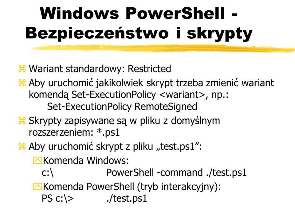 Windows PowerShell - Bezpieczeństwo i skrypty zWariant standardowy: Restricted zAby uruchomić jakikolwiek skrypt trzeba zmienić wariant komendą Set-Ex