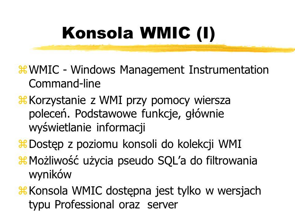 Konsola WMIC (I) zWMIC - Windows Management Instrumentation Command-line zKorzystanie z WMI przy pomocy wiersza poleceń. Podstawowe funkcje, głównie w