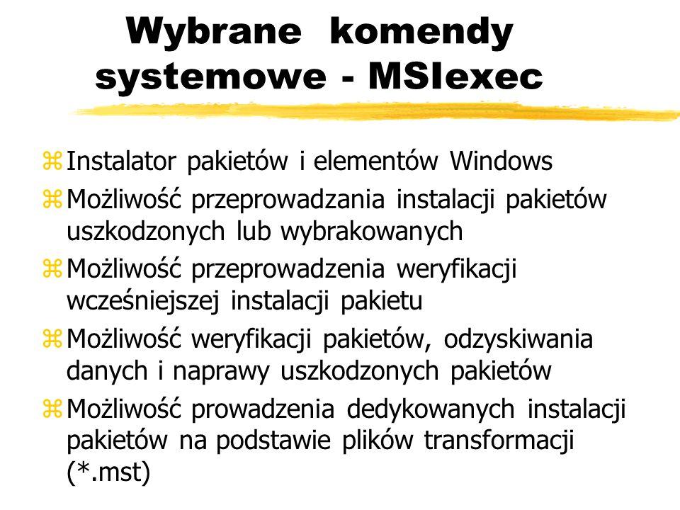 Wybrane komendy systemowe - MSIexec zInstalator pakietów i elementów Windows zMożliwość przeprowadzania instalacji pakietów uszkodzonych lub wybrakowa