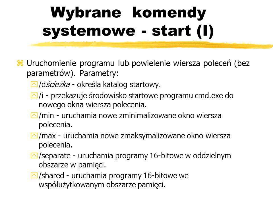 Wybrane komendy systemowe - start (I) zUruchomienie programu lub powielenie wiersza poleceń (bez parametrów). Parametry: y/dścieżka - określa katalog