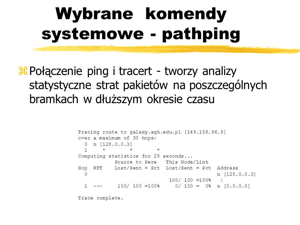 Wybrane komendy systemowe - pathping zPołączenie ping i tracert - tworzy analizy statystyczne strat pakietów na poszczególnych bramkach w dłuższym okr