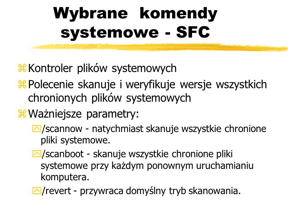 Wybrane komendy systemowe - SFC zKontroler plików systemowych zPolecenie skanuje i weryfikuje wersje wszystkich chronionych plików systemowych zWażnie