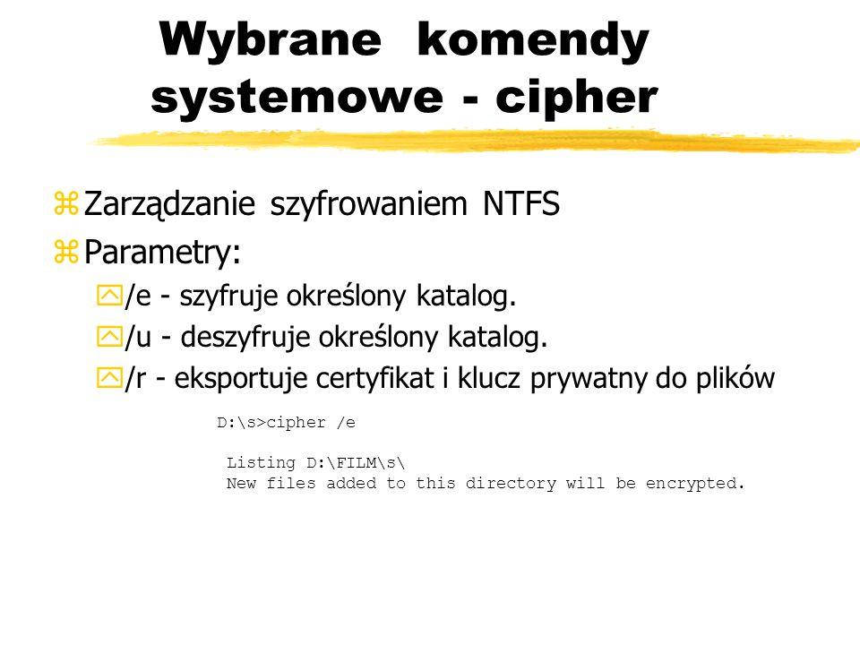 Wybrane komendy systemowe - cipher zZarządzanie szyfrowaniem NTFS zParametry: y/e - szyfruje określony katalog. y/u - deszyfruje określony katalog. y/