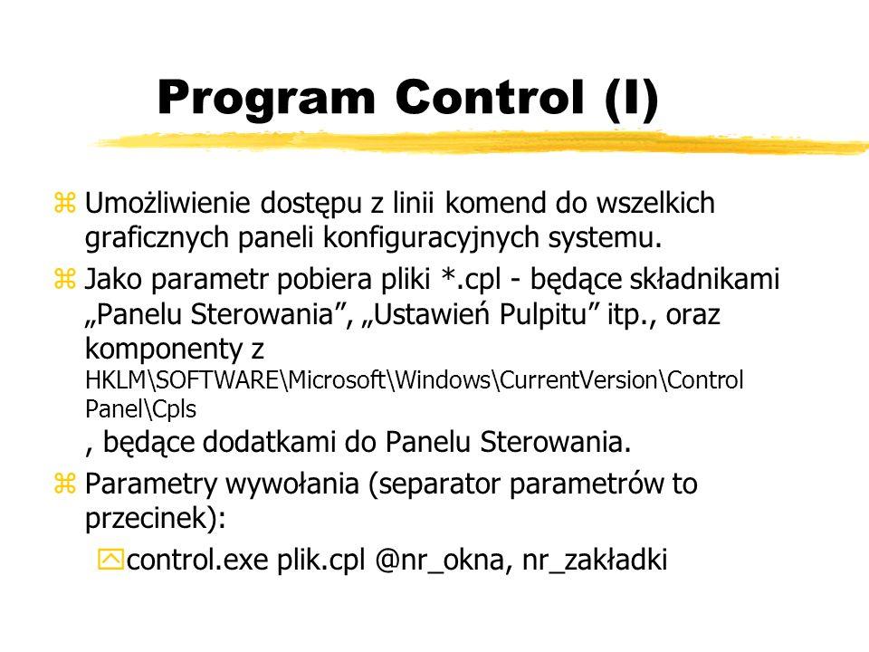 Program Control (I) zUmożliwienie dostępu z linii komend do wszelkich graficznych paneli konfiguracyjnych systemu. zJako parametr pobiera pliki *.cpl