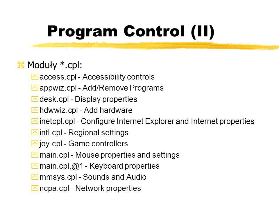 Program Control (II) zModuły *.cpl: yaccess.cpl - Accessibility controls yappwiz.cpl - Add/Remove Programs ydesk.cpl - Display properties yhdwwiz.cpl
