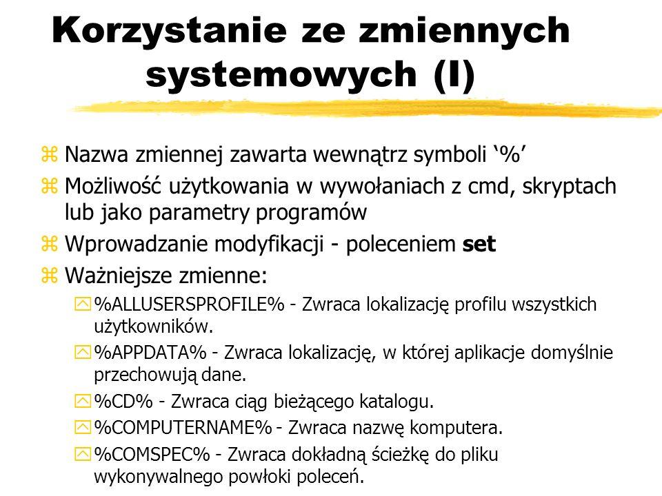 Korzystanie ze zmiennych systemowych (I) zNazwa zmiennej zawarta wewnątrz symboli % zMożliwość użytkowania w wywołaniach z cmd, skryptach lub jako par