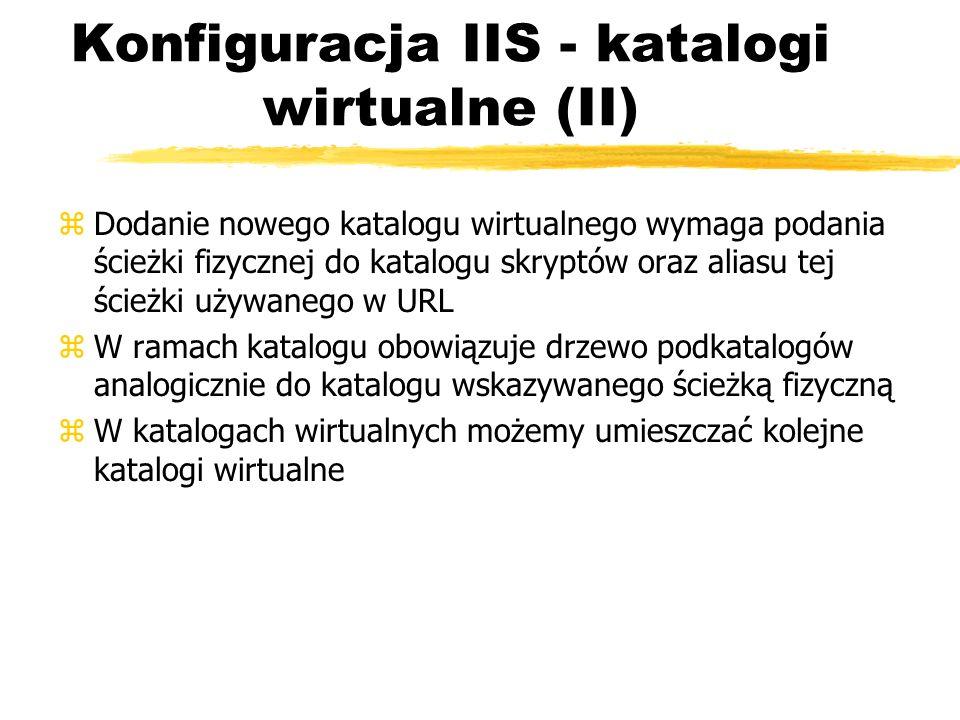 Konfiguracja IIS - katalogi wirtualne (II) zDodanie nowego katalogu wirtualnego wymaga podania ścieżki fizycznej do katalogu skryptów oraz aliasu tej