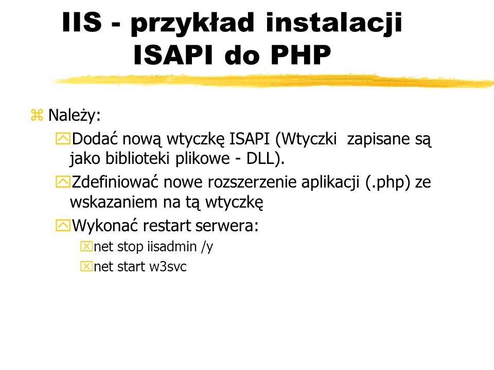 IIS - przykład instalacji ISAPI do PHP zNależy: yDodać nową wtyczkę ISAPI (Wtyczki zapisane są jako biblioteki plikowe - DLL). yZdefiniować nowe rozsz