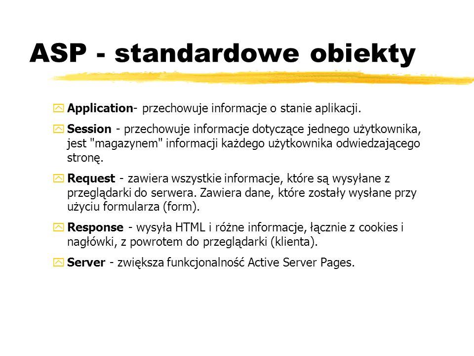 ASP - standardowe obiekty yApplication- przechowuje informacje o stanie aplikacji. ySession - przechowuje informacje dotyczące jednego użytkownika, je