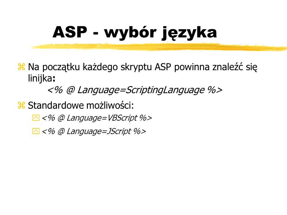 ASP - wybór języka zNa początku każdego skryptu ASP powinna znaleźć się linijka: zStandardowe możliwości: y