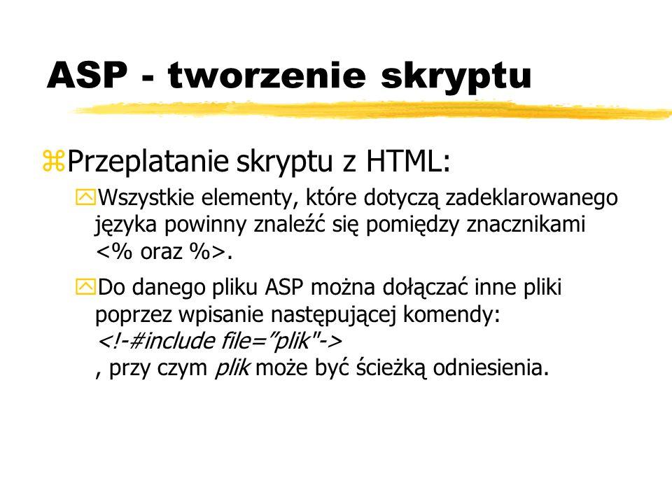 ASP - tworzenie skryptu zPrzeplatanie skryptu z HTML: yWszystkie elementy, które dotyczą zadeklarowanego języka powinny znaleźć się pomiędzy znacznika