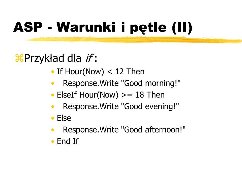 ASP - Warunki i pętle (II) zPrzykład dla if : If Hour(Now) < 12 Then Response.Write