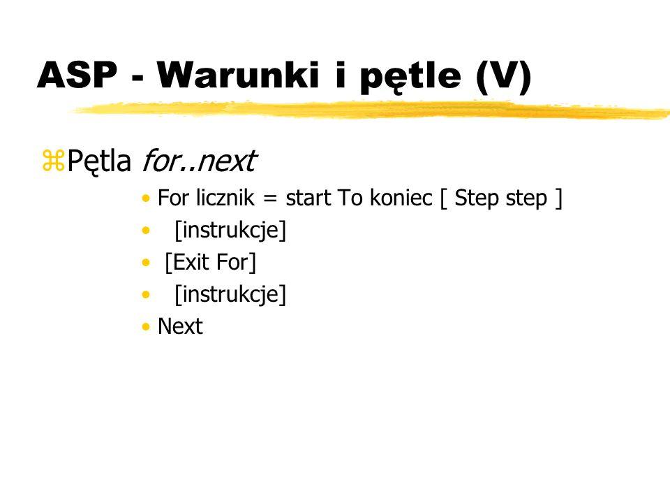 ASP - Warunki i pętle (V) zPętla for..next For licznik = start To koniec [ Step step ] [instrukcje] [Exit For] [instrukcje] Next