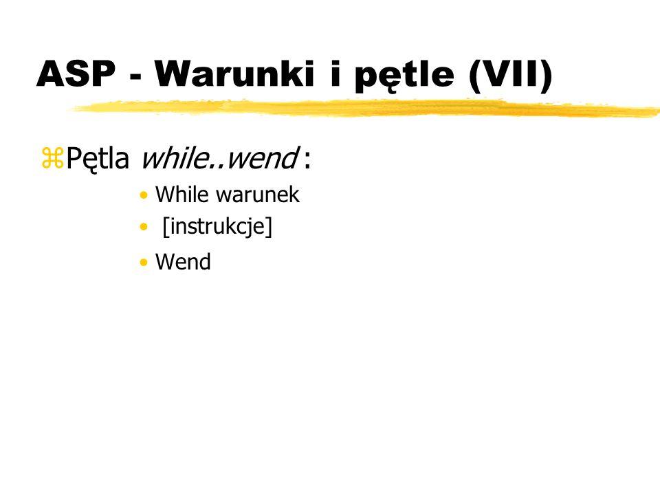 ASP - Warunki i pętle (VII) zPętla while..wend : While warunek [instrukcje] Wend