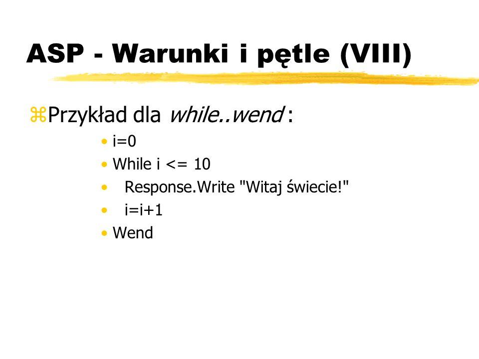 ASP - Warunki i pętle (VIII) zPrzykład dla while..wend : i=0 While i <= 10 Response.Write