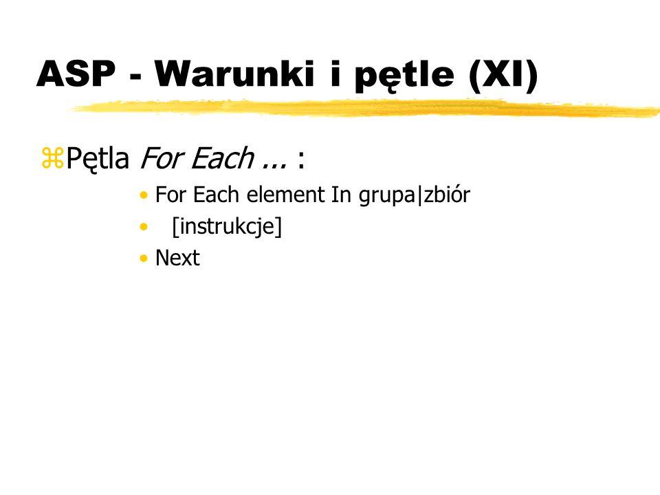 ASP - Warunki i pętle (XI) zPętla For Each... : For Each element In grupa|zbiór [instrukcje] Next
