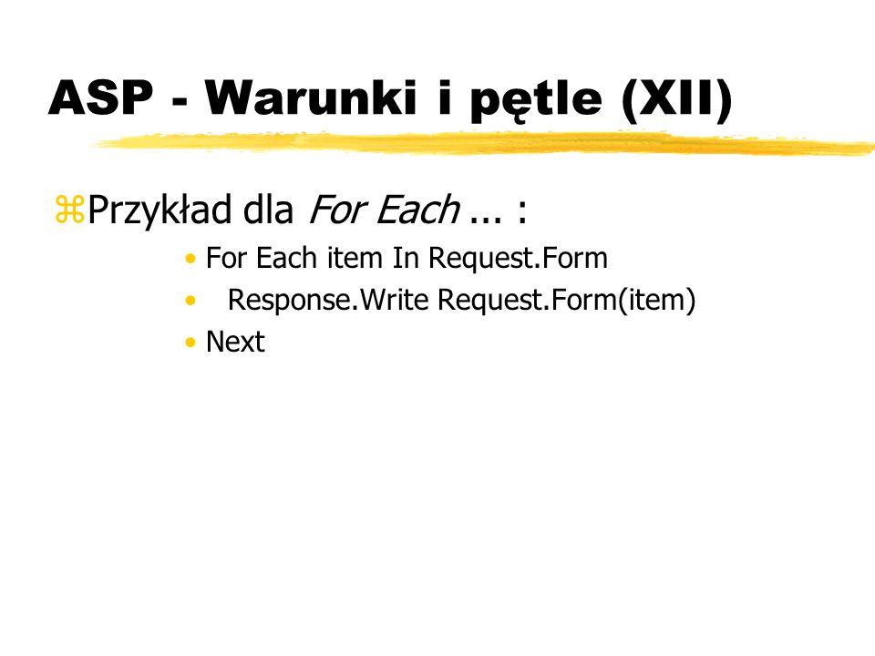 ASP - Warunki i pętle (XII) zPrzykład dla For Each... : For Each item In Request.Form Response.Write Request.Form(item) Next