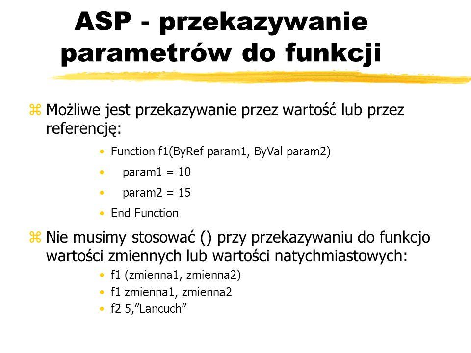 ASP - przekazywanie parametrów do funkcji zMożliwe jest przekazywanie przez wartość lub przez referencję: Function f1(ByRef param1, ByVal param2) para