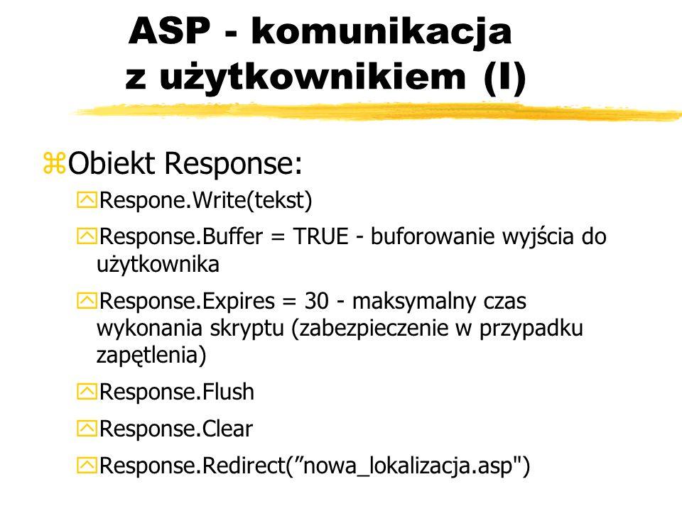 ASP - komunikacja z użytkownikiem (I) zObiekt Response: yRespone.Write(tekst) yResponse.Buffer = TRUE - buforowanie wyjścia do użytkownika yResponse.E