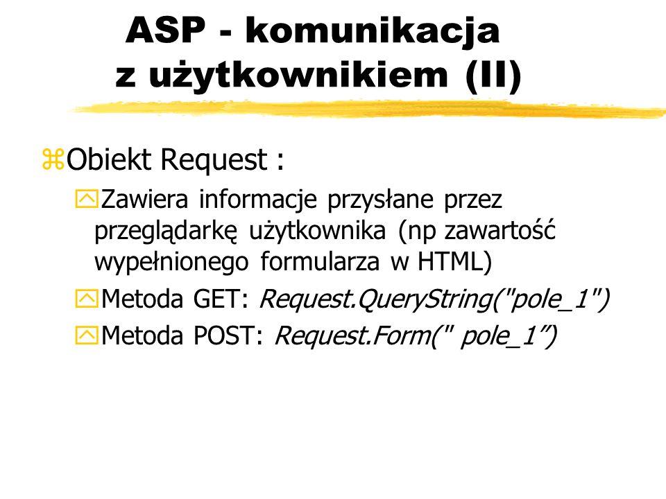 ASP - komunikacja z użytkownikiem (II) zObiekt Request : yZawiera informacje przysłane przez przeglądarkę użytkownika (np zawartość wypełnionego formu