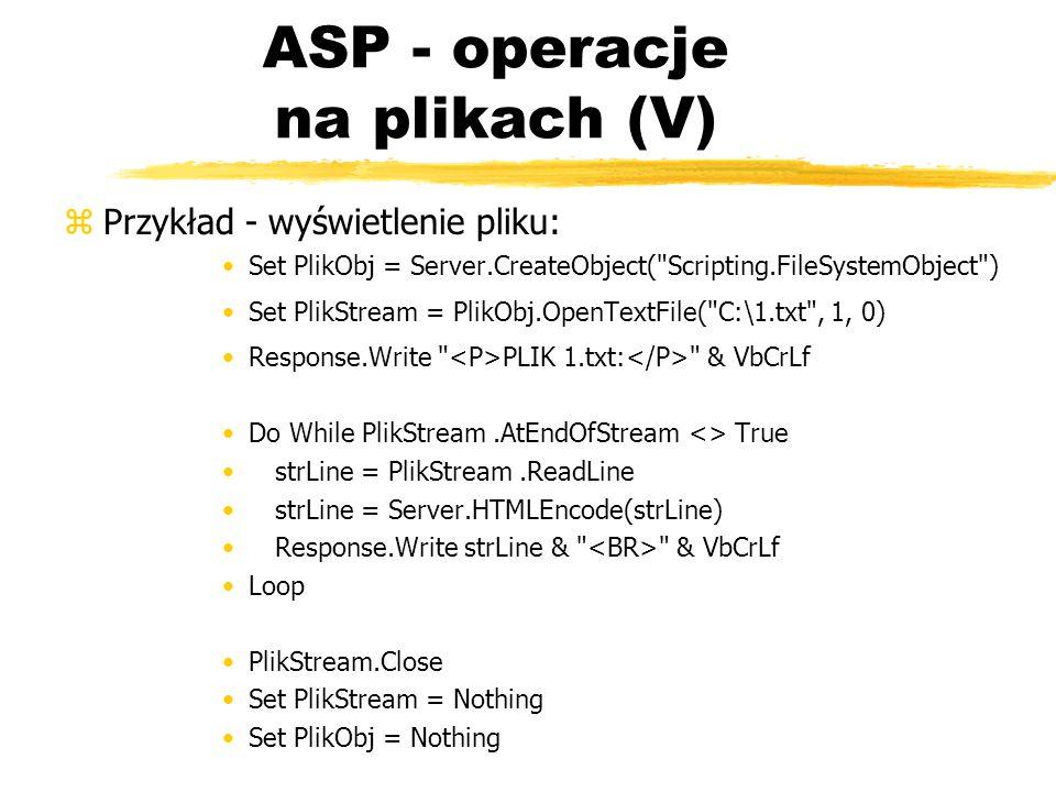 ASP - operacje na plikach (V) zPrzykład - wyświetlenie pliku: Set PlikObj = Server.CreateObject(