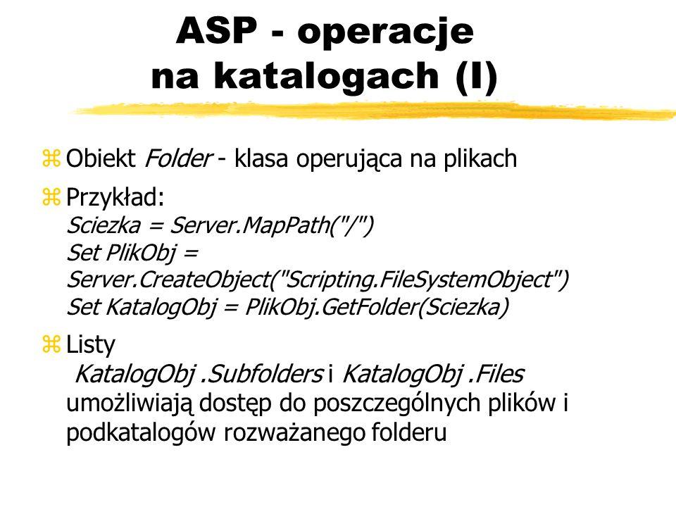 ASP - operacje na katalogach (I) zObiekt Folder - klasa operująca na plikach zPrzykład: Sciezka = Server.MapPath(