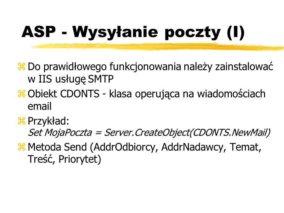 ASP - Wysyłanie poczty (I) zDo prawidłowego funkcjonowania należy zainstalować w IIS usługę SMTP zObiekt CDONTS - klasa operująca na wiadomościach ema