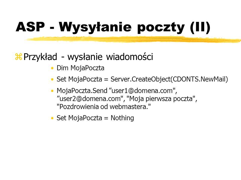 ASP - Wysyłanie poczty (II) zPrzykład - wysłanie wiadomości Dim MojaPoczta Set MojaPoczta = Server.CreateObject(CDONTS.NewMail) MojaPoczta.Send user1@